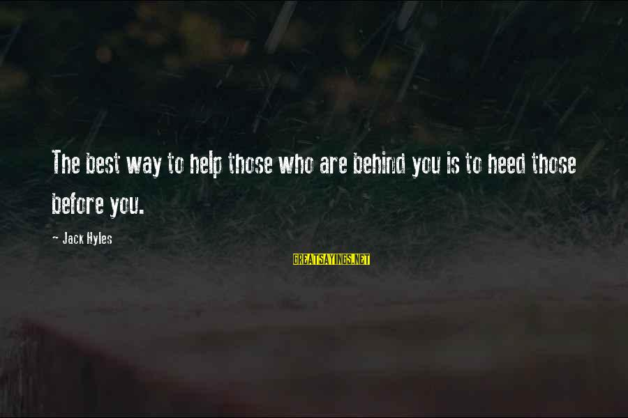 Jack Hyles Sayings By Jack Hyles: The best way to help those who are behind you is to heed those before