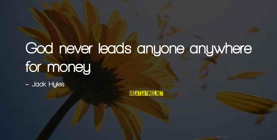 Jack Hyles Sayings By Jack Hyles: God never leads anyone anywhere for money.
