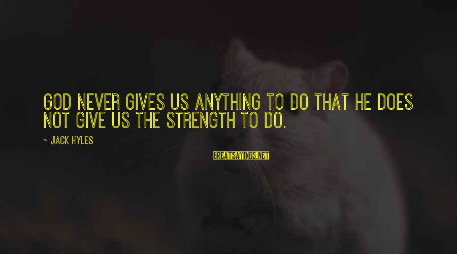Jack Hyles Sayings By Jack Hyles: God never gives us anything to do that He does not give us the strength