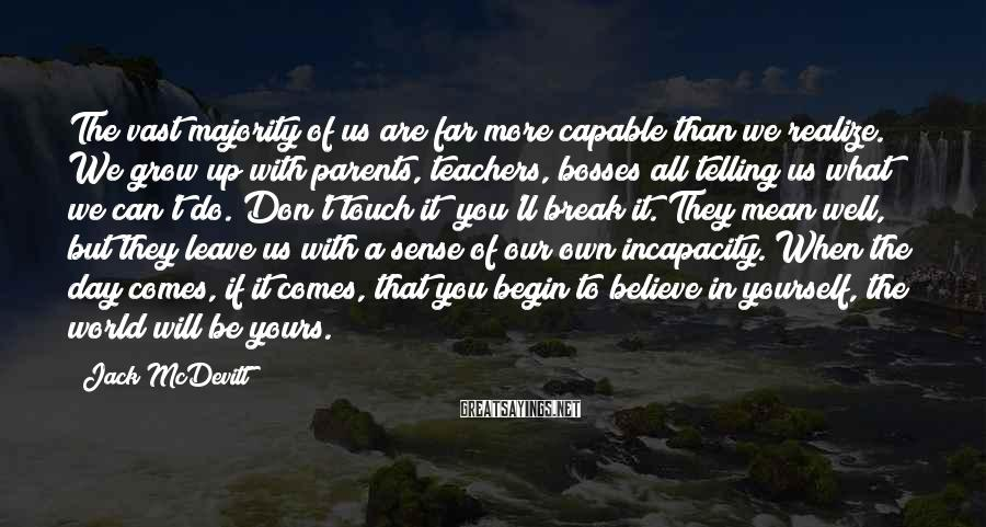 Jack McDevitt Sayings: The vast majority of us are far more capable than we realize. We grow up