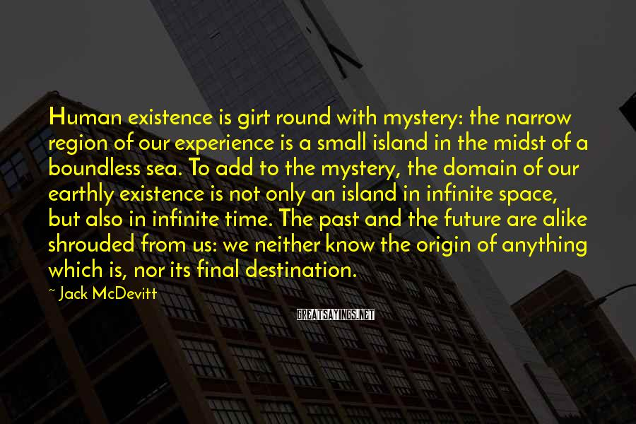 Jack McDevitt Sayings: Human existence is girt round with mystery: the narrow region of our experience is a