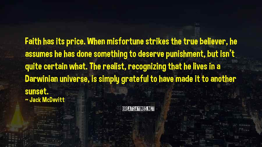 Jack McDevitt Sayings: Faith has its price. When misfortune strikes the true believer, he assumes he has done