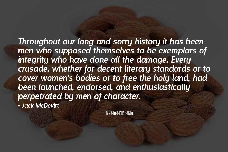 Jack McDevitt Sayings: Throughout our long and sorry history it has been men who supposed themselves to be