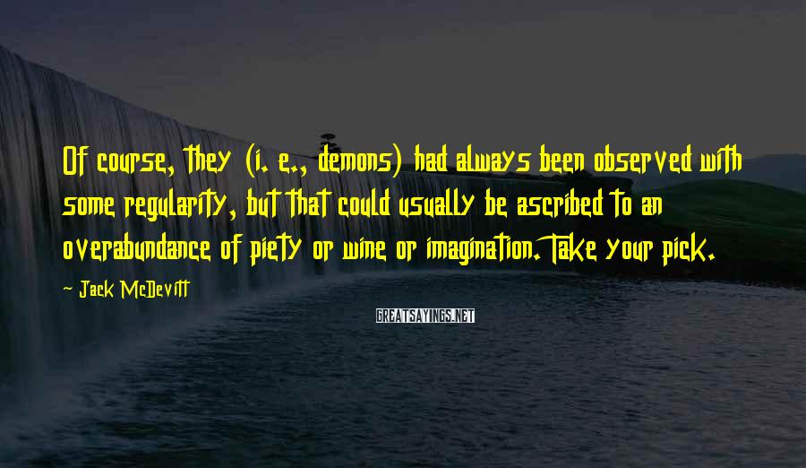 Jack McDevitt Sayings: Of course, they (i. e., demons) had always been observed with some regularity, but that