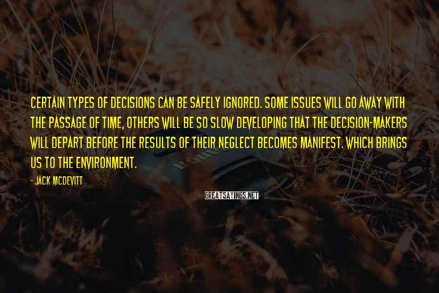 Jack McDevitt Sayings: Certain types of decisions can be safely ignored. Some issues will go away with the