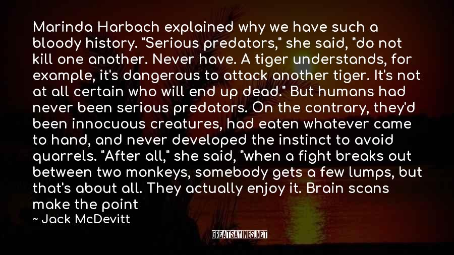 """Jack McDevitt Sayings: Marinda Harbach explained why we have such a bloody history. """"Serious predators,"""" she said, """"do"""
