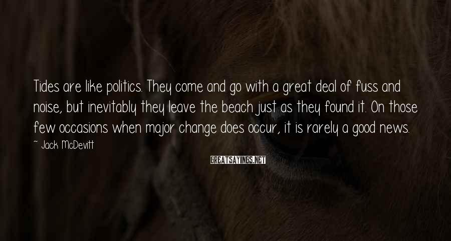 Jack McDevitt Sayings: Tides are like politics. They come and go with a great deal of fuss and