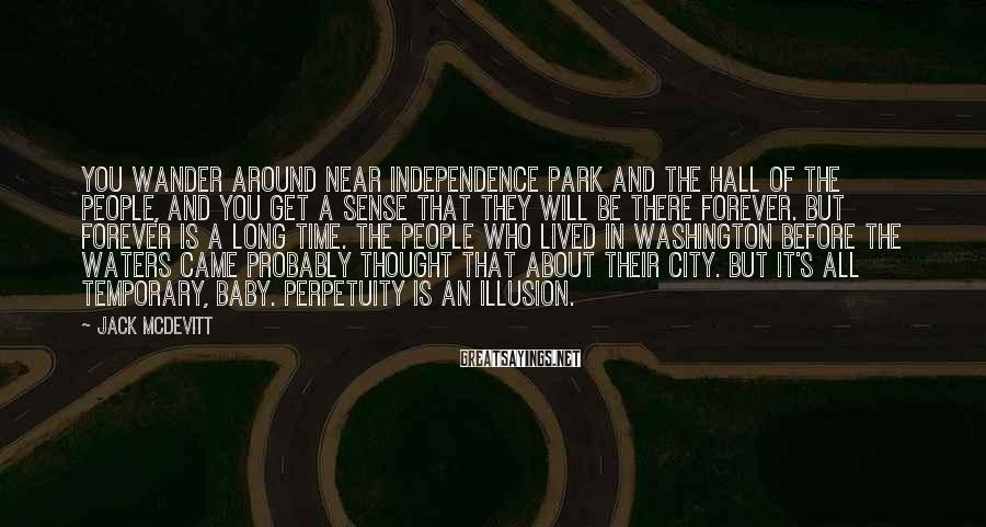 Jack McDevitt Sayings: You wander around near Independence Park and the Hall of the People, and you get