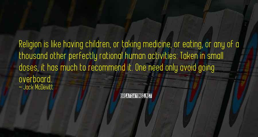 Jack McDevitt Sayings: Religion is like having children, or taking medicine, or eating, or any of a thousand