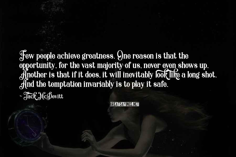 Jack McDevitt Sayings: Few people achieve greatness. One reason is that the opportunity, for the vast majority of