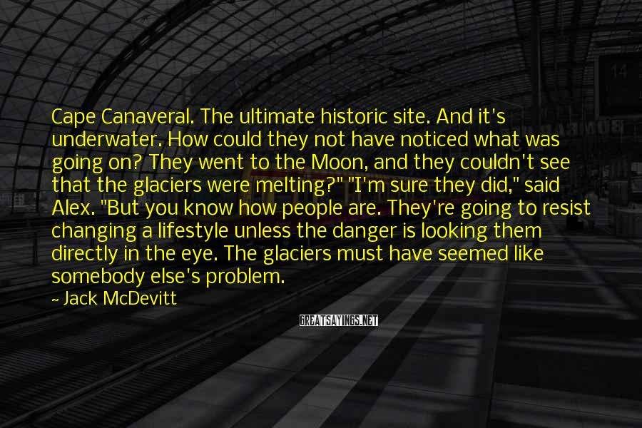 Jack McDevitt Sayings: Cape Canaveral. The ultimate historic site. And it's underwater. How could they not have noticed