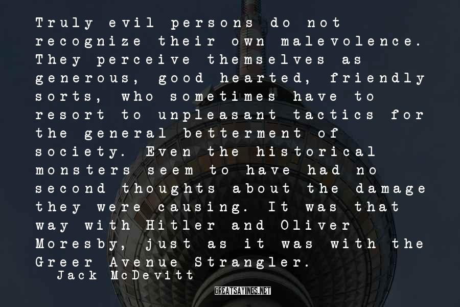 Jack McDevitt Sayings: Truly evil persons do not recognize their own malevolence. They perceive themselves as generous, good-hearted,