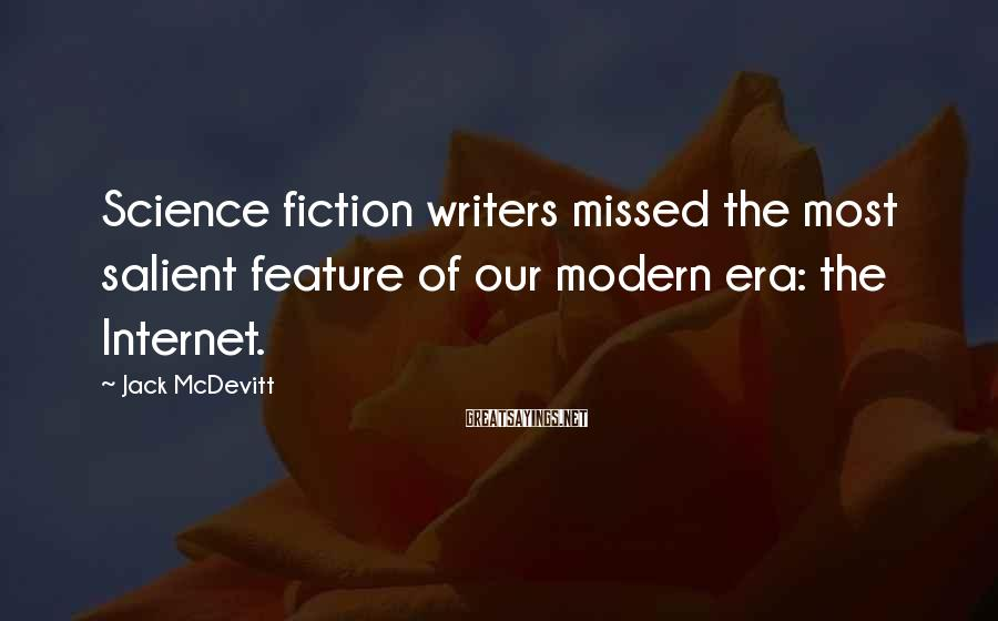 Jack McDevitt Sayings: Science fiction writers missed the most salient feature of our modern era: the Internet.