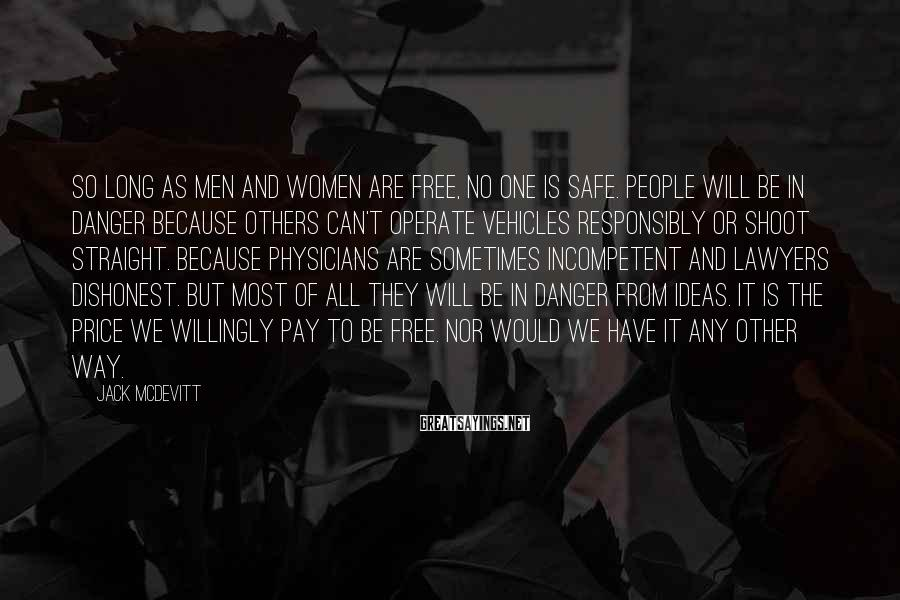 Jack McDevitt Sayings: So long as men and women are free, no one is safe. People will be
