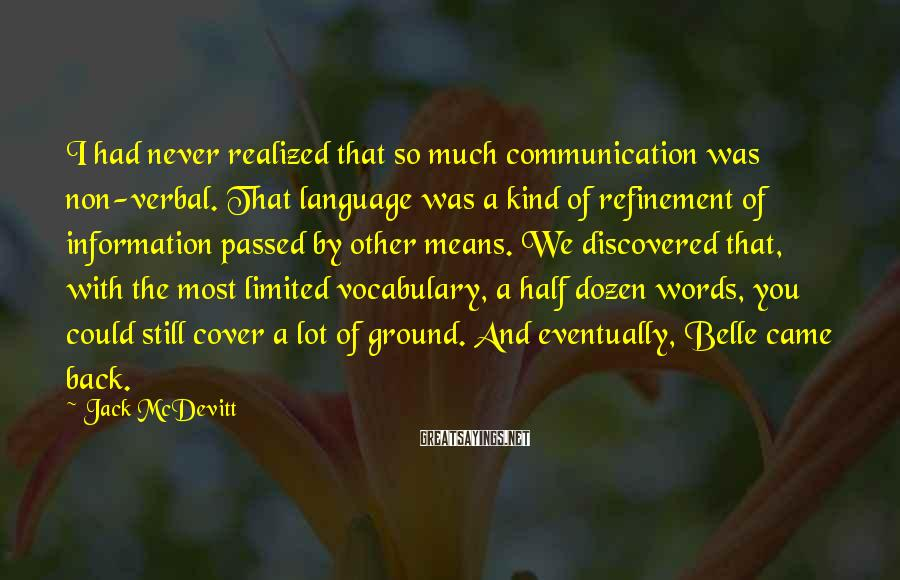 Jack McDevitt Sayings: I had never realized that so much communication was non-verbal. That language was a kind
