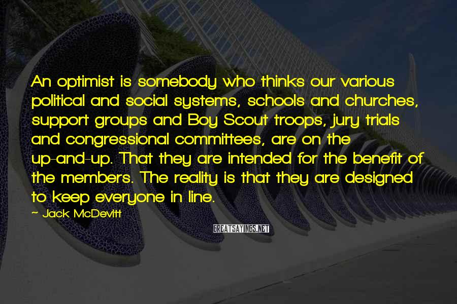 Jack McDevitt Sayings: An optimist is somebody who thinks our various political and social systems, schools and churches,