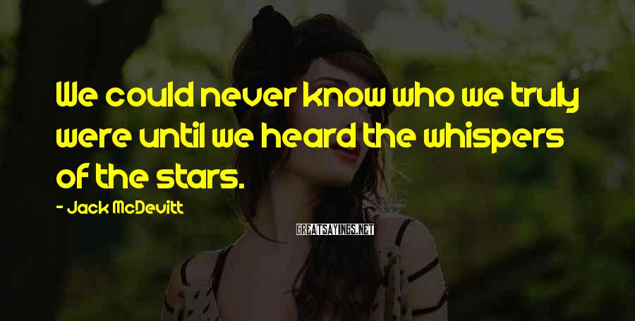 Jack McDevitt Sayings: We could never know who we truly were until we heard the whispers of the
