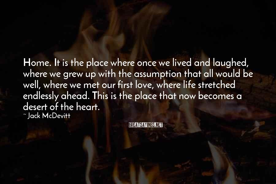 Jack McDevitt Sayings: Home. It is the place where once we lived and laughed, where we grew up