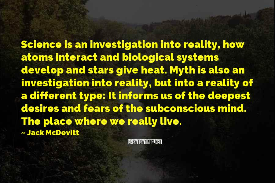 Jack McDevitt Sayings: Science is an investigation into reality, how atoms interact and biological systems develop and stars