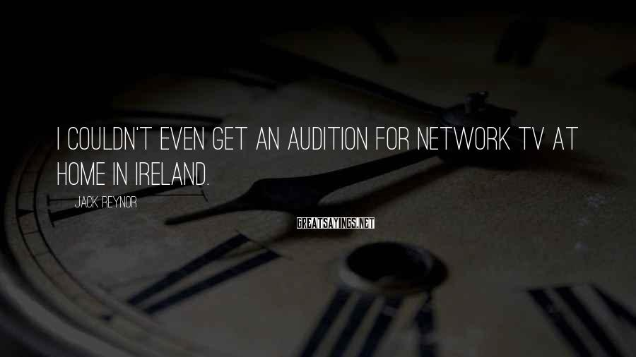 Jack Reynor Sayings: I couldn't even get an audition for network TV at home in Ireland.