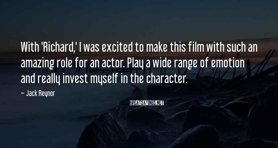 Jack Reynor Sayings: With 'Richard,' I was excited to make this film with such an amazing role for