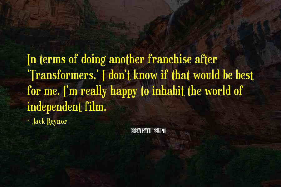 Jack Reynor Sayings: In terms of doing another franchise after 'Transformers,' I don't know if that would be