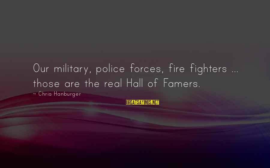 Jack Rosenthal Sayings By Chris Hanburger: Our military, police forces, fire fighters ... those are the real Hall of Famers.