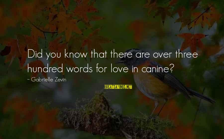 Jack Rosenthal Sayings By Gabrielle Zevin: Did you know that there are over three hundred words for love in canine?