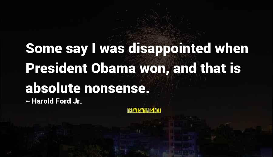 Jack Rosenthal Sayings By Harold Ford Jr.: Some say I was disappointed when President Obama won, and that is absolute nonsense.