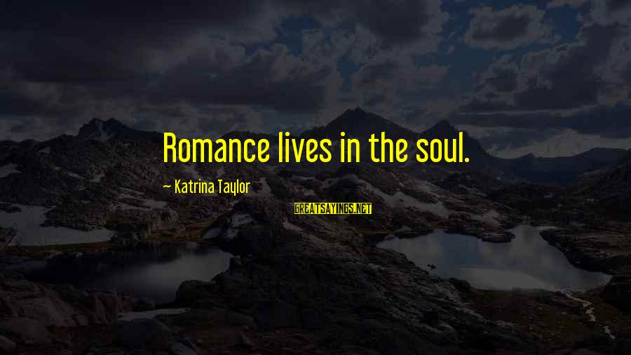 Jack Rosenthal Sayings By Katrina Taylor: Romance lives in the soul.
