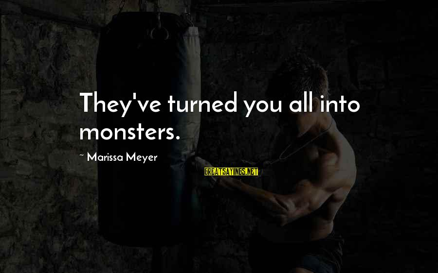 Jack Rosenthal Sayings By Marissa Meyer: They've turned you all into monsters.