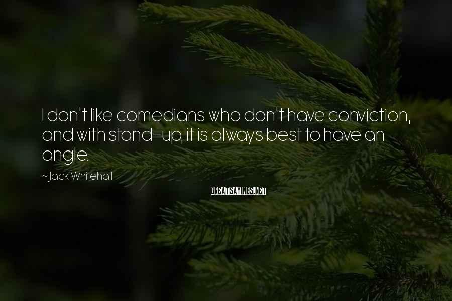 Jack Whitehall Sayings: I don't like comedians who don't have conviction, and with stand-up, it is always best