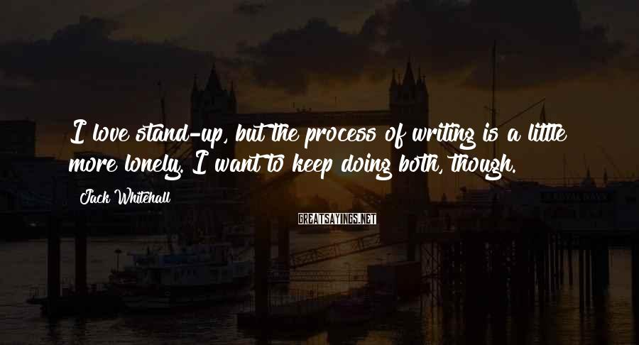 Jack Whitehall Sayings: I love stand-up, but the process of writing is a little more lonely. I want
