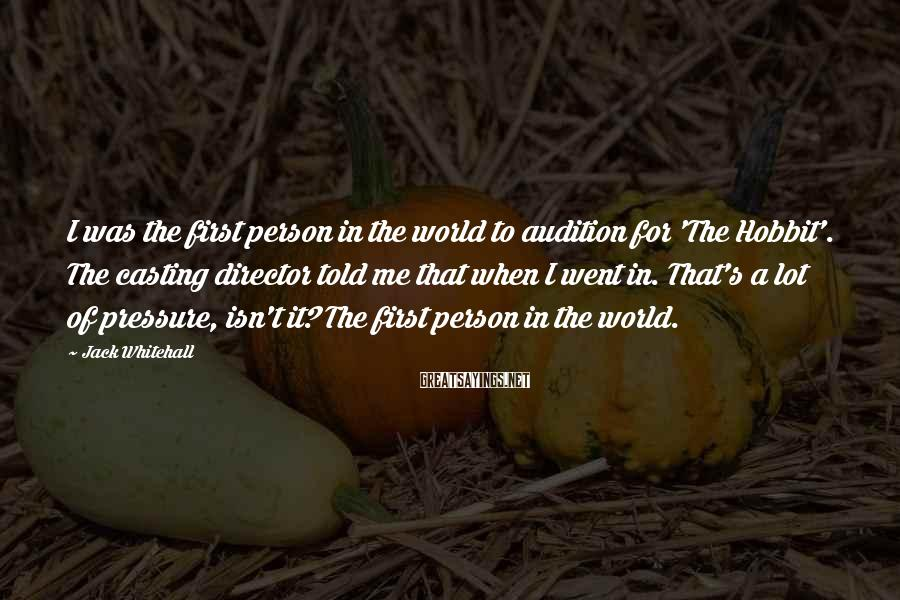 Jack Whitehall Sayings: I was the first person in the world to audition for 'The Hobbit'. The casting