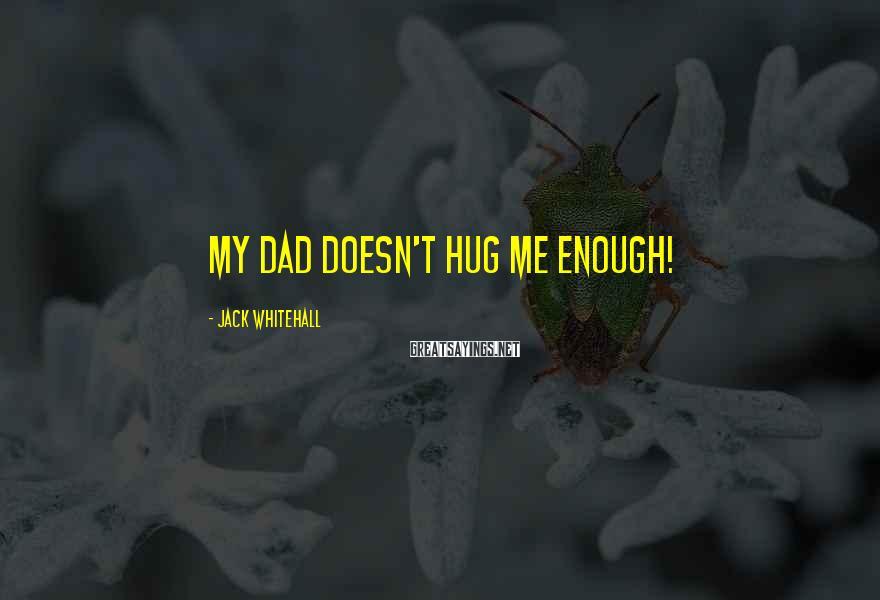 Jack Whitehall Sayings: My dad doesn't hug me enough!