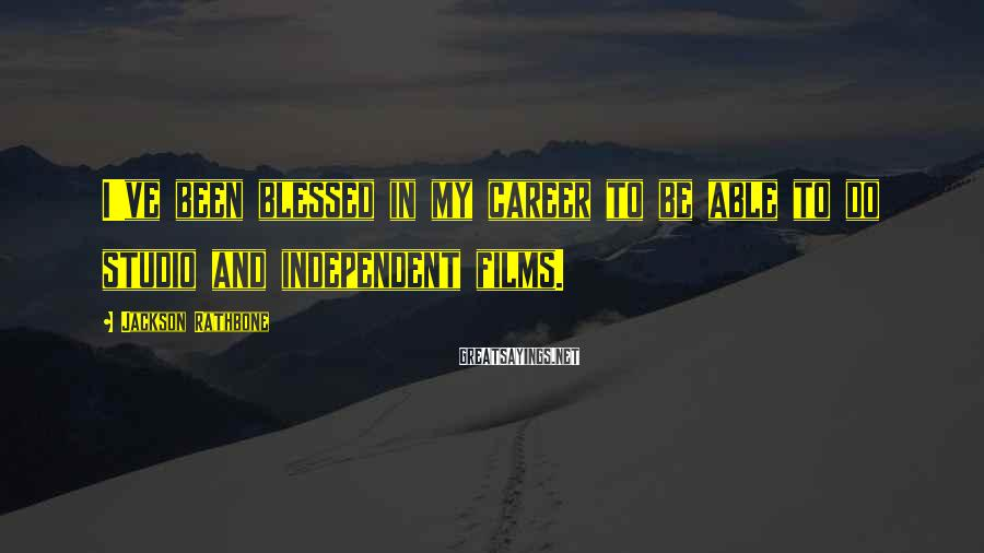 Jackson Rathbone Sayings: I've been blessed in my career to be able to do studio and independent films.