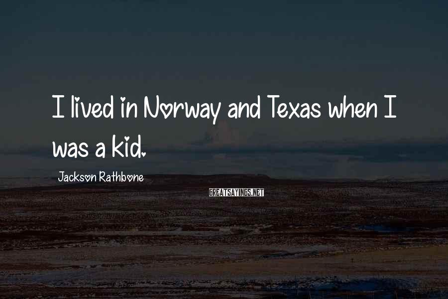 Jackson Rathbone Sayings: I lived in Norway and Texas when I was a kid.