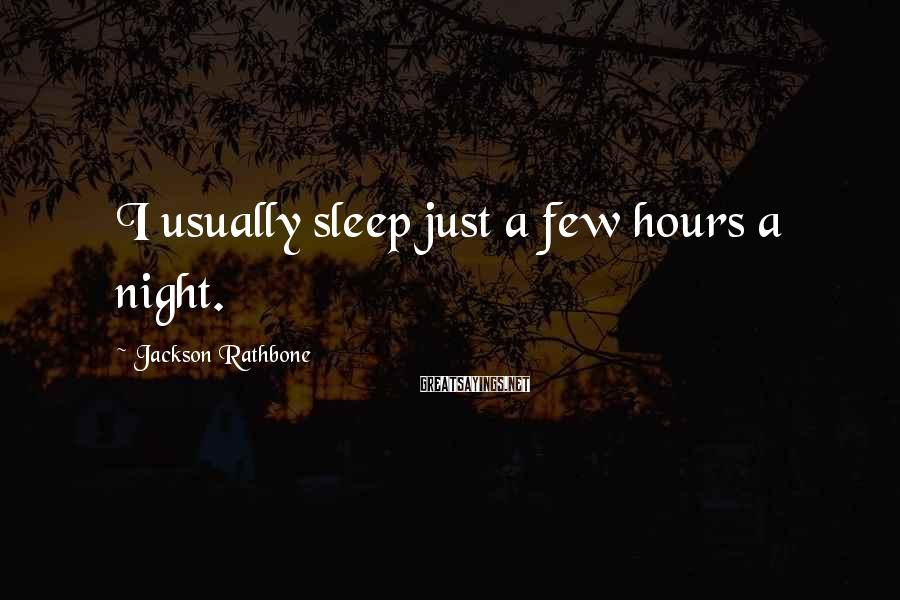 Jackson Rathbone Sayings: I usually sleep just a few hours a night.
