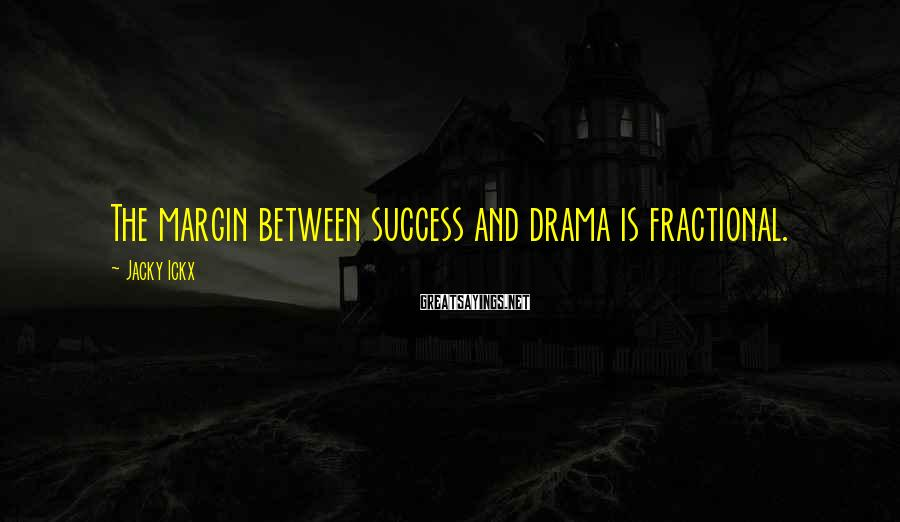Jacky Ickx Sayings: The margin between success and drama is fractional.