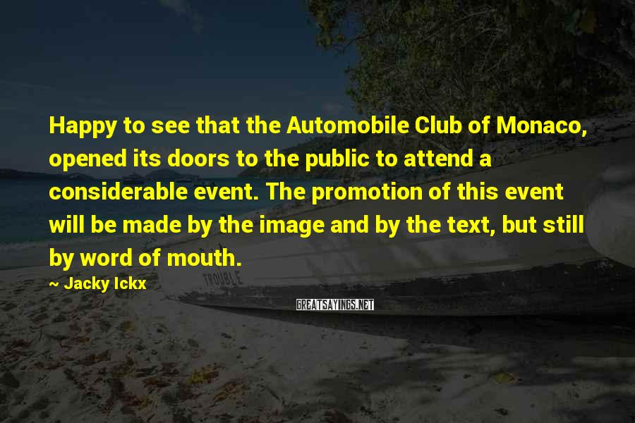 Jacky Ickx Sayings: Happy to see that the Automobile Club of Monaco, opened its doors to the public