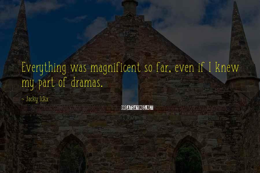 Jacky Ickx Sayings: Everything was magnificent so far, even if I knew my part of dramas.