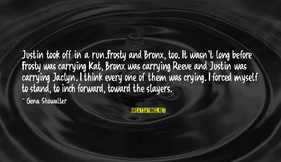 Jaclyn's Sayings By Gena Showalter: Justin took off in a run.Frosty and Bronx, too. It wasn't long before Frosty was