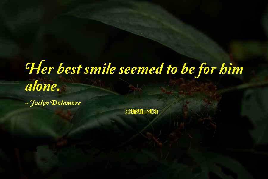 Jaclyn's Sayings By Jaclyn Dolamore: Her best smile seemed to be for him alone.