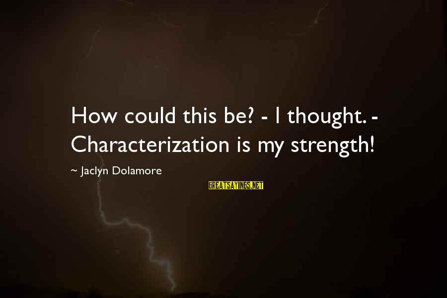 Jaclyn's Sayings By Jaclyn Dolamore: How could this be? - I thought. - Characterization is my strength!