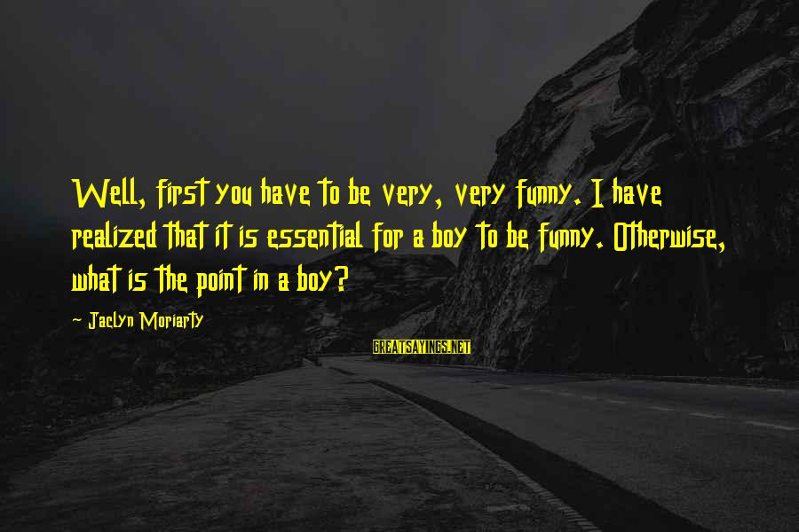 Jaclyn's Sayings By Jaclyn Moriarty: Well, first you have to be very, very funny. I have realized that it is
