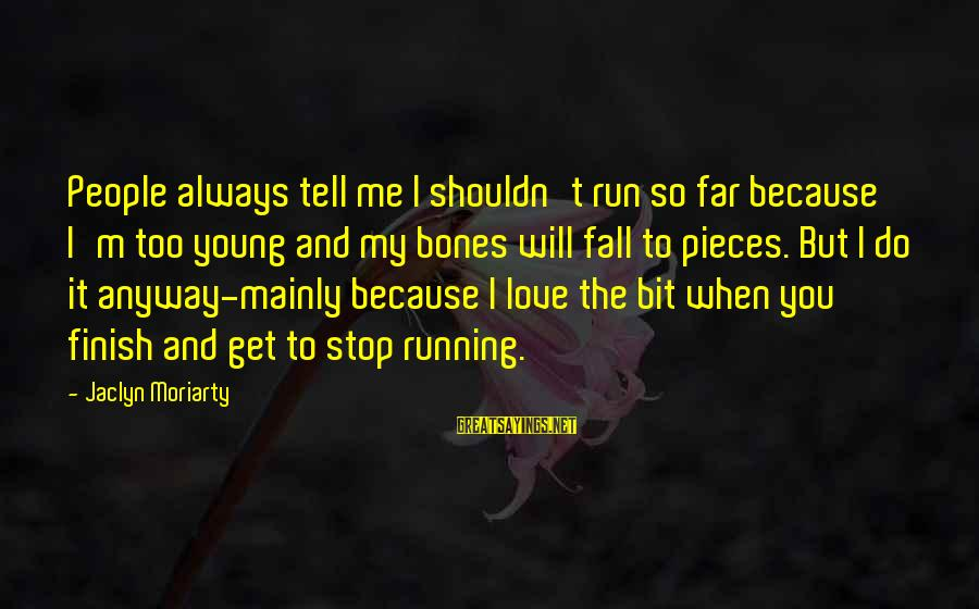 Jaclyn's Sayings By Jaclyn Moriarty: People always tell me I shouldn't run so far because I'm too young and my
