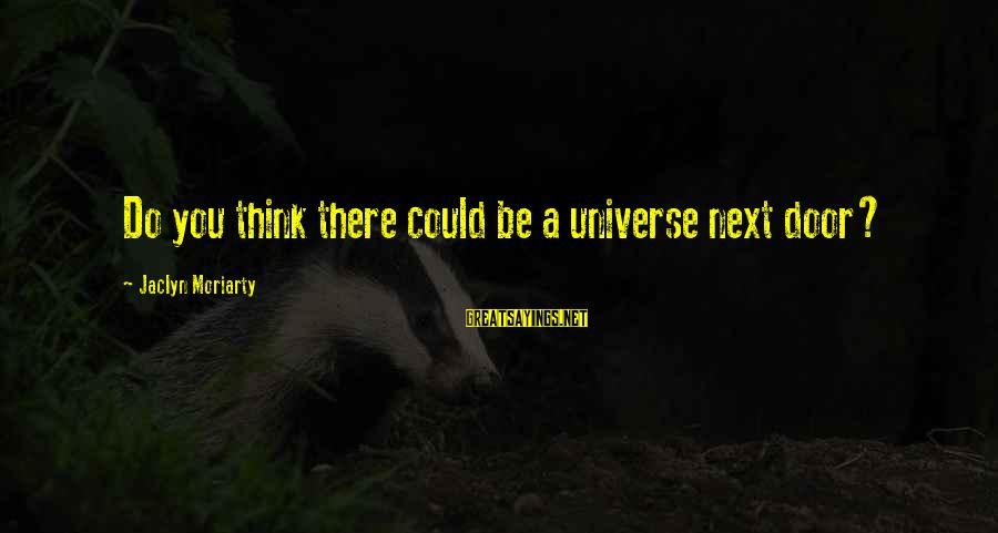 Jaclyn's Sayings By Jaclyn Moriarty: Do you think there could be a universe next door?