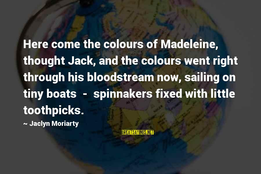 Jaclyn's Sayings By Jaclyn Moriarty: Here come the colours of Madeleine, thought Jack, and the colours went right through his
