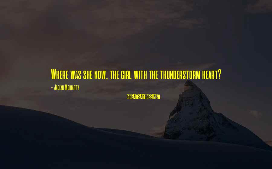 Jaclyn's Sayings By Jaclyn Moriarty: Where was she now, the girl with the thunderstorm heart?