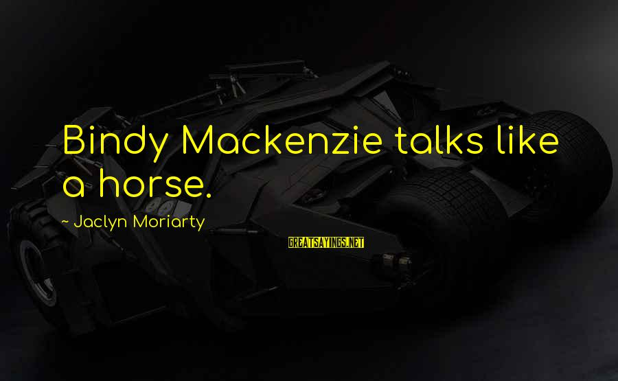 Jaclyn's Sayings By Jaclyn Moriarty: Bindy Mackenzie talks like a horse.